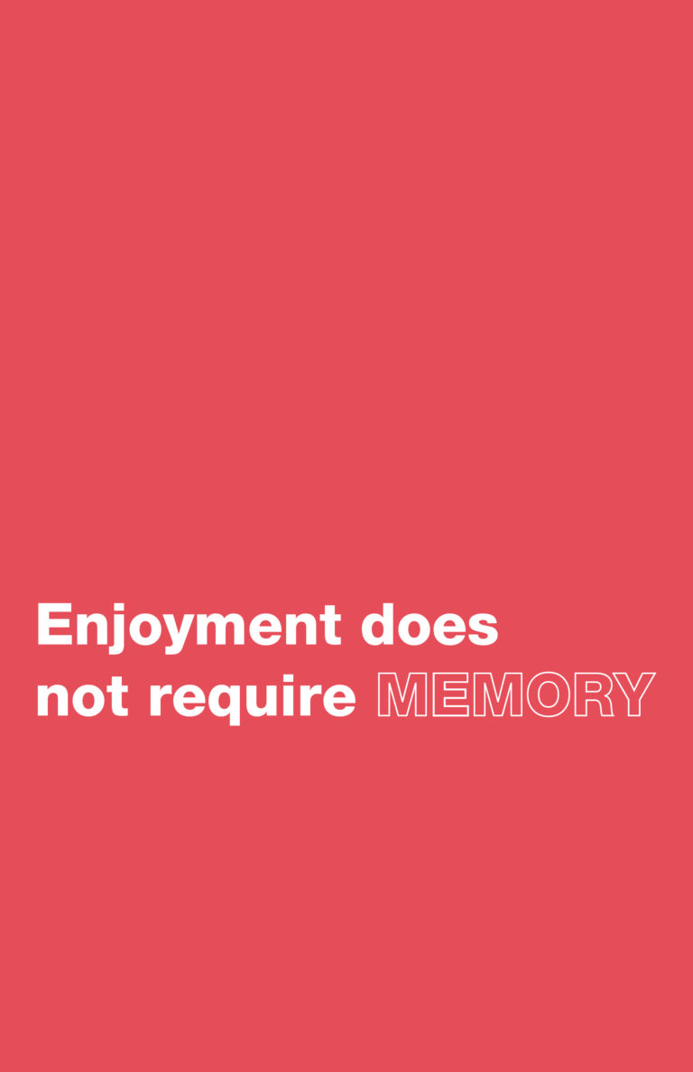 Enjoyment does not require memory